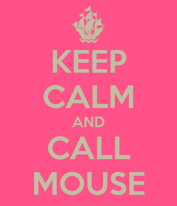 KEEP CALM AND CALL MOUSE