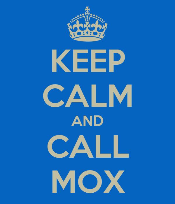 KEEP CALM AND CALL MOX