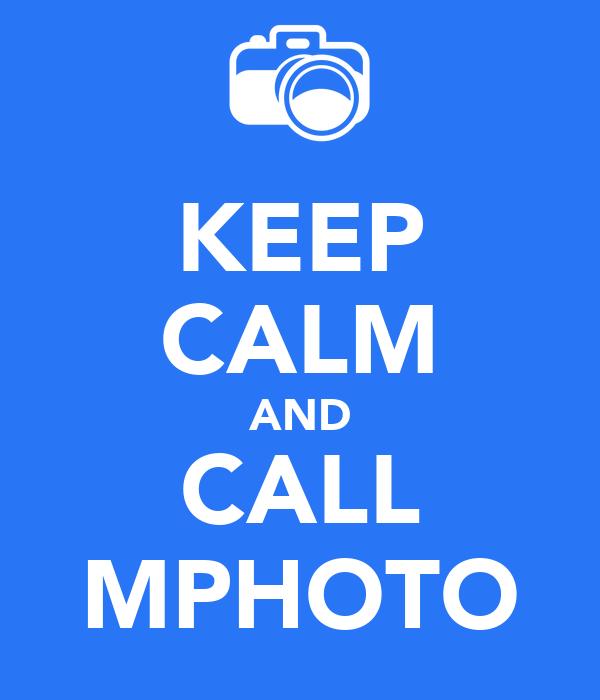 KEEP CALM AND CALL MPHOTO