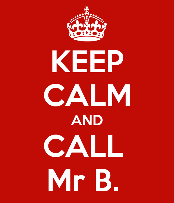 KEEP CALM AND CALL  Mr B.