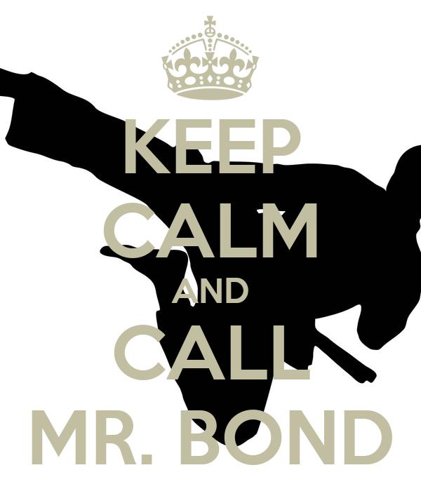 KEEP CALM AND CALL MR. BOND