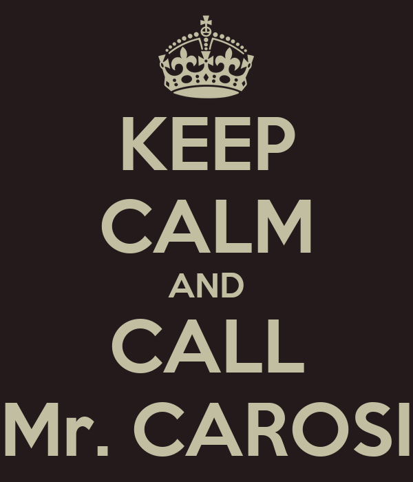 KEEP CALM AND CALL Mr. CAROSI