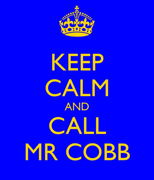 KEEP CALM AND CALL MR COBB