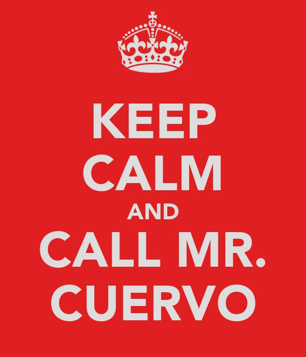 KEEP CALM AND CALL MR. CUERVO