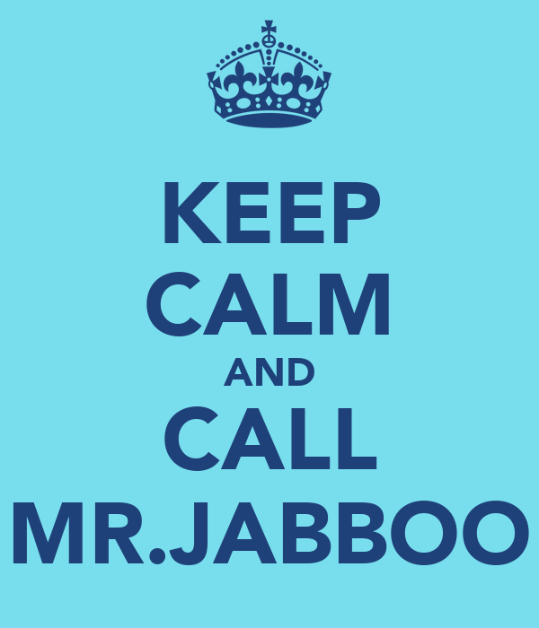 KEEP CALM AND CALL MR.JABBOO