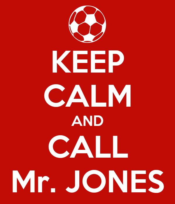 KEEP CALM AND CALL Mr. JONES