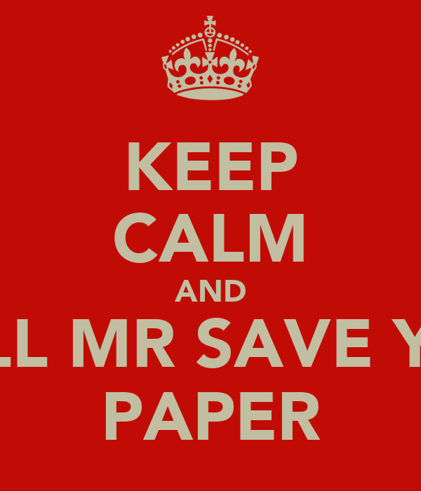 KEEP CALM AND CALL MR SAVE YOU PAPER