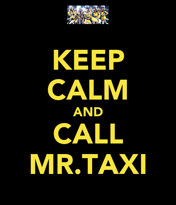 KEEP CALM AND CALL MR.TAXI