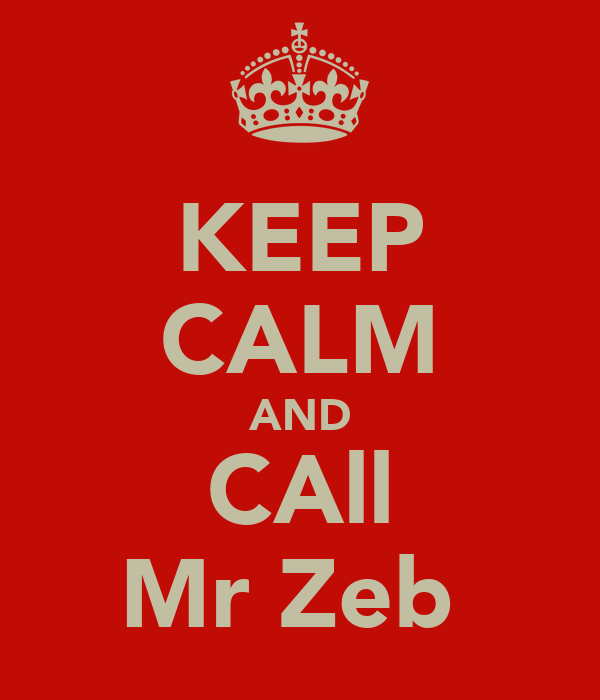 KEEP CALM AND CAll Mr Zeb