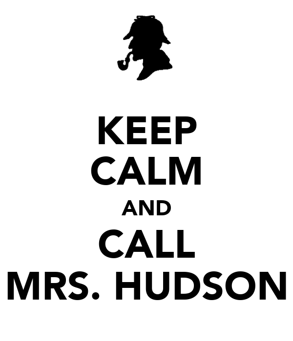 KEEP CALM AND CALL MRS. HUDSON