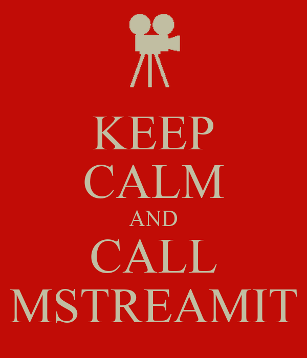 KEEP CALM AND CALL MSTREAMIT