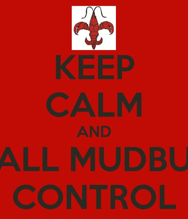 KEEP CALM AND CALL MUDBUG CONTROL
