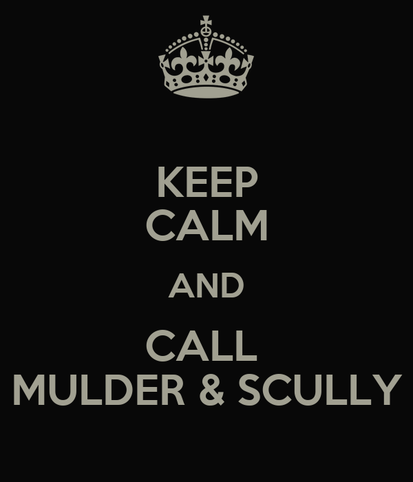 KEEP CALM AND CALL  MULDER & SCULLY