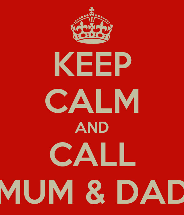KEEP CALM AND CALL MUM & DAD