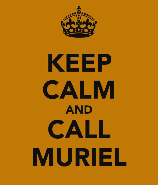 KEEP CALM AND CALL MURIEL