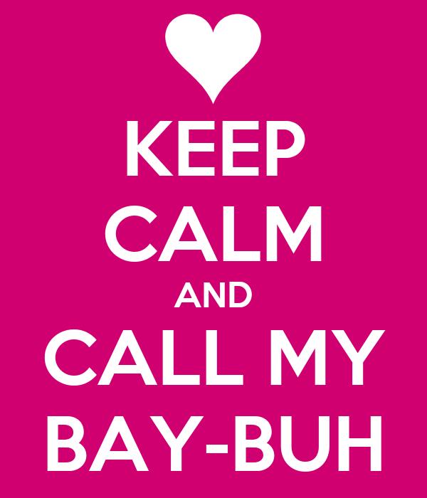 KEEP CALM AND CALL MY BAY-BUH