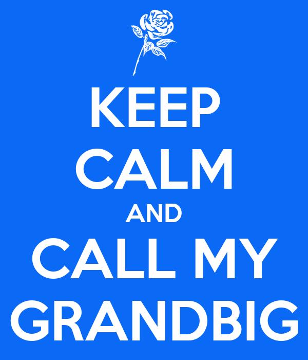 KEEP CALM AND CALL MY GRANDBIG