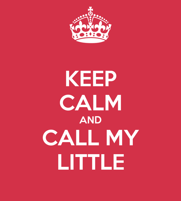 KEEP CALM AND CALL MY LITTLE
