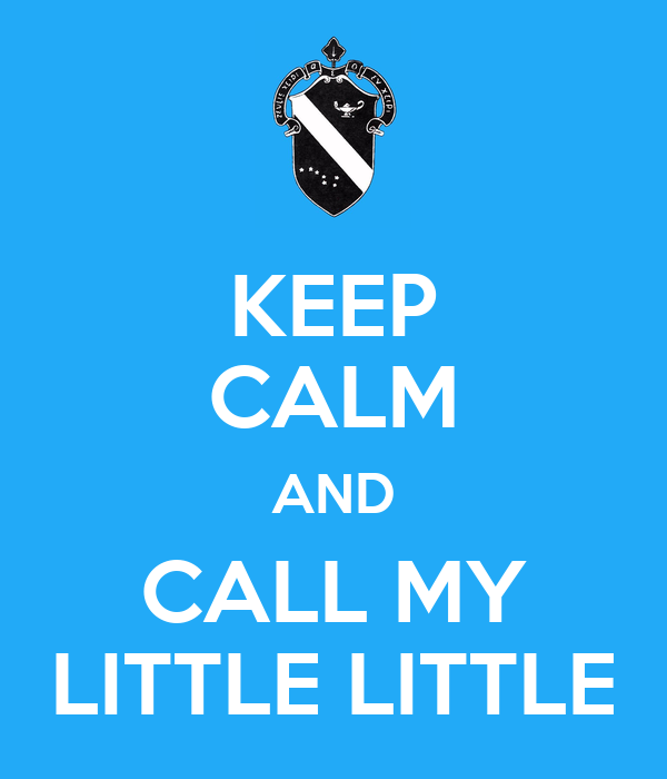 KEEP CALM AND CALL MY LITTLE LITTLE