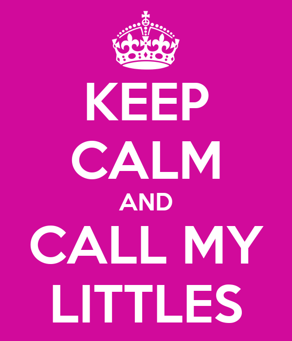 KEEP CALM AND CALL MY LITTLES