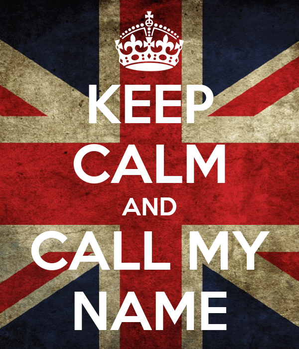 KEEP CALM AND CALL MY NAME