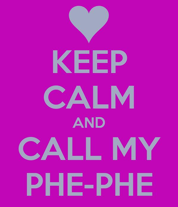 KEEP CALM AND CALL MY PHE-PHE