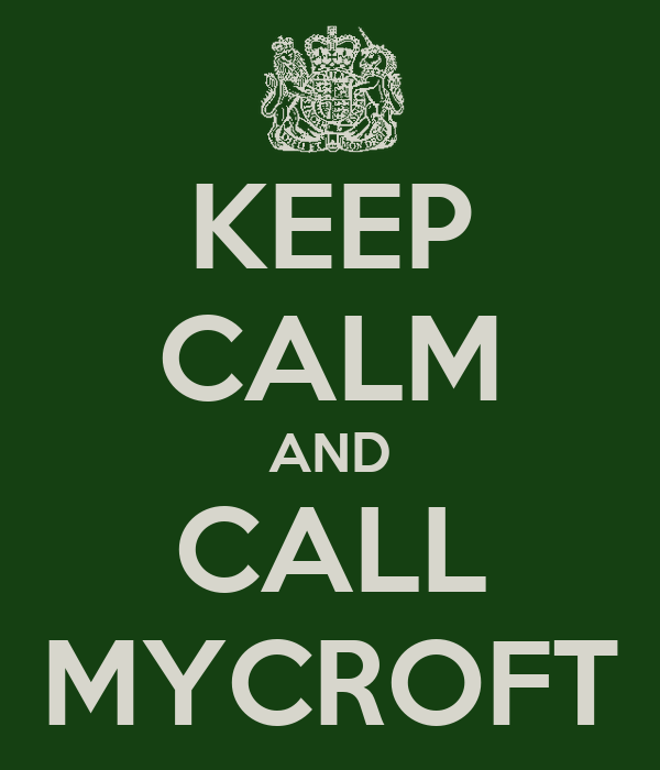 KEEP CALM AND CALL MYCROFT