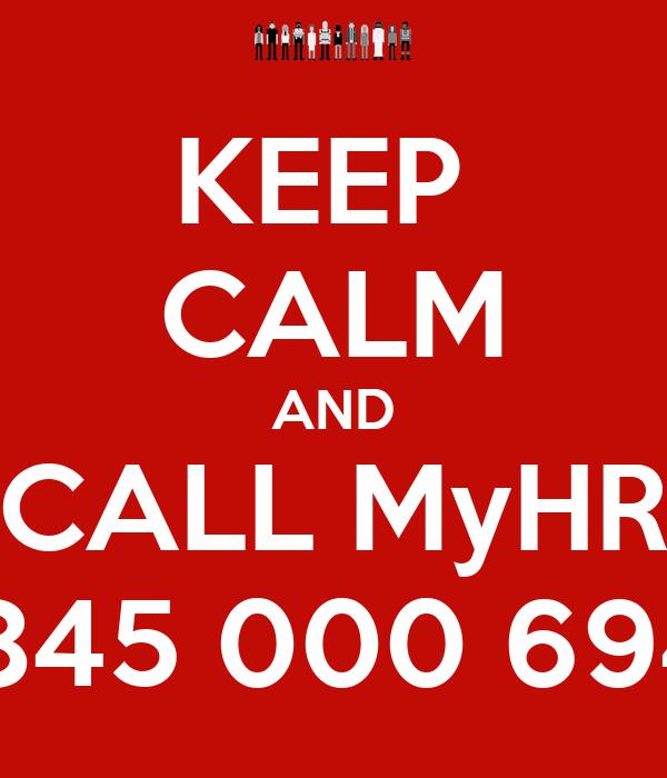 KEEP  CALM AND CALL MyHR 0845 000 6947