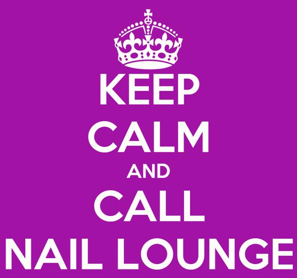 KEEP CALM AND CALL NAIL LOUNGE