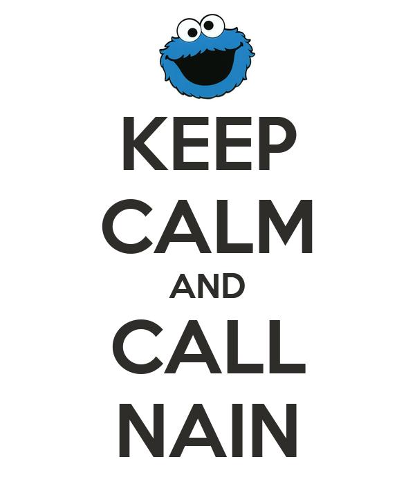 KEEP CALM AND CALL NAIN