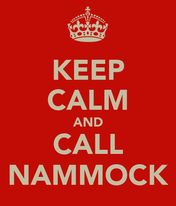 KEEP CALM AND CALL NAMMOCK