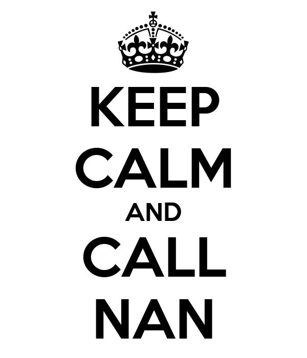 KEEP CALM AND CALL NAN