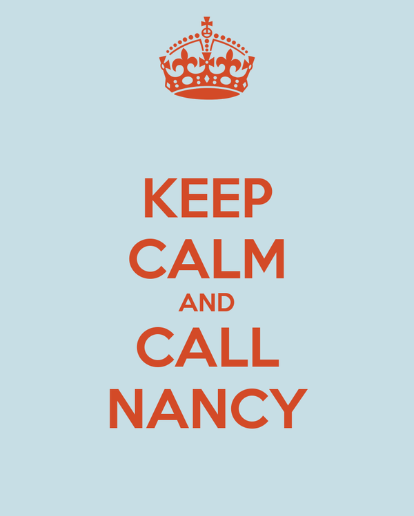 KEEP CALM AND CALL NANCY