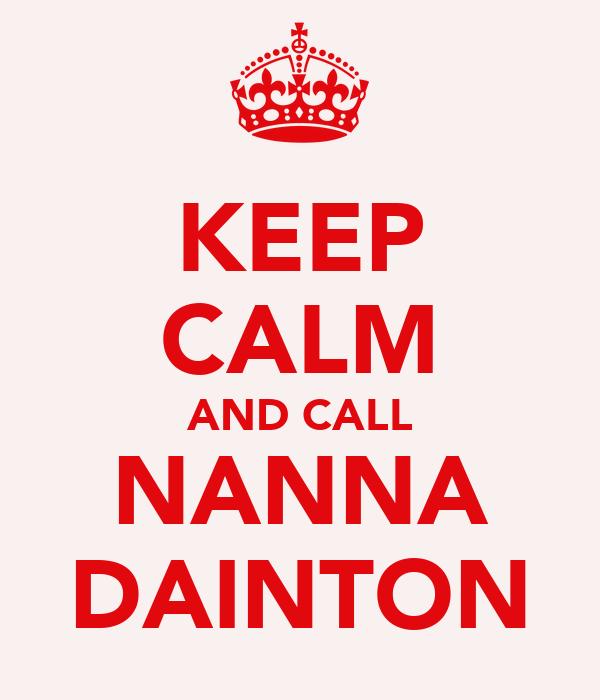 KEEP CALM AND CALL NANNA DAINTON