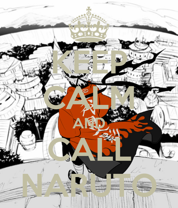 KEEP CALM AND CALL NARUTO