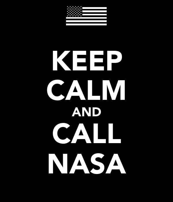 KEEP CALM AND CALL NASA