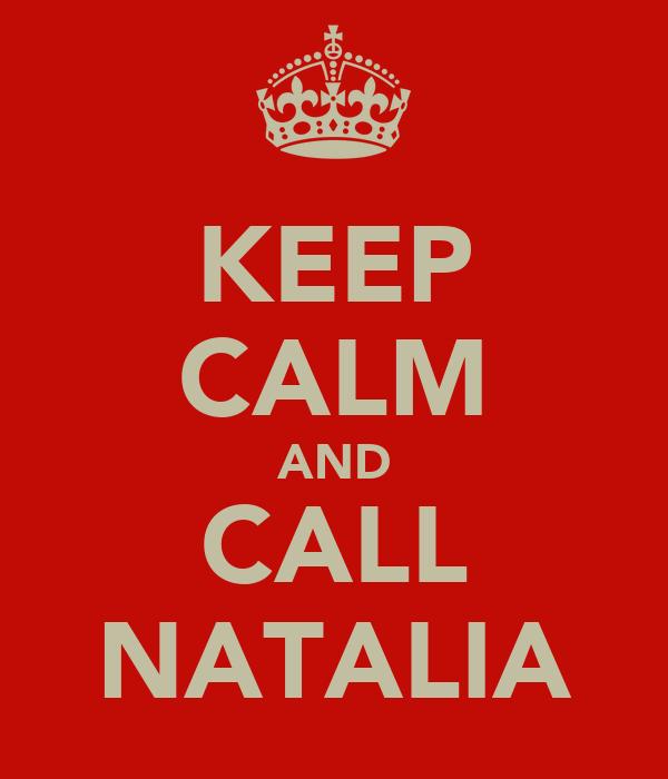 KEEP CALM AND CALL NATALIA