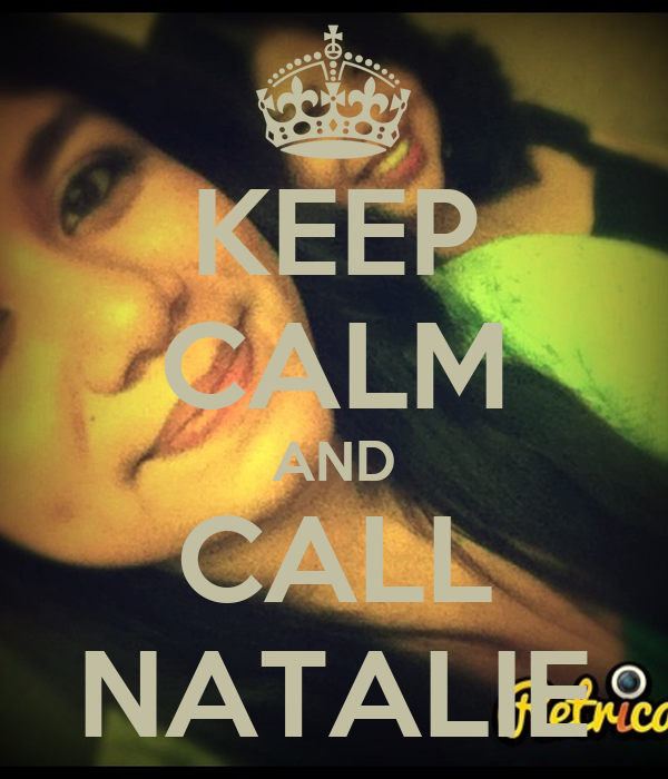 KEEP CALM AND CALL NATALIE