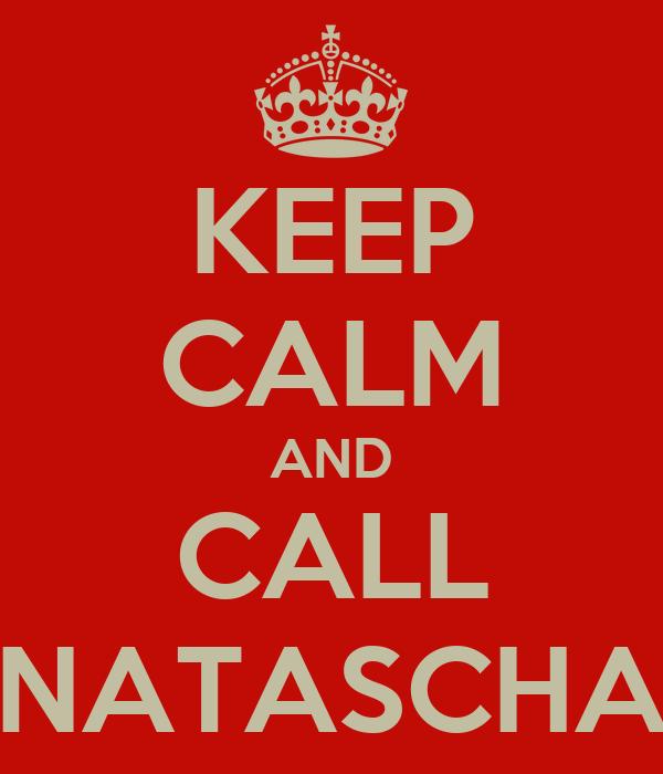 KEEP CALM AND CALL NATASCHA