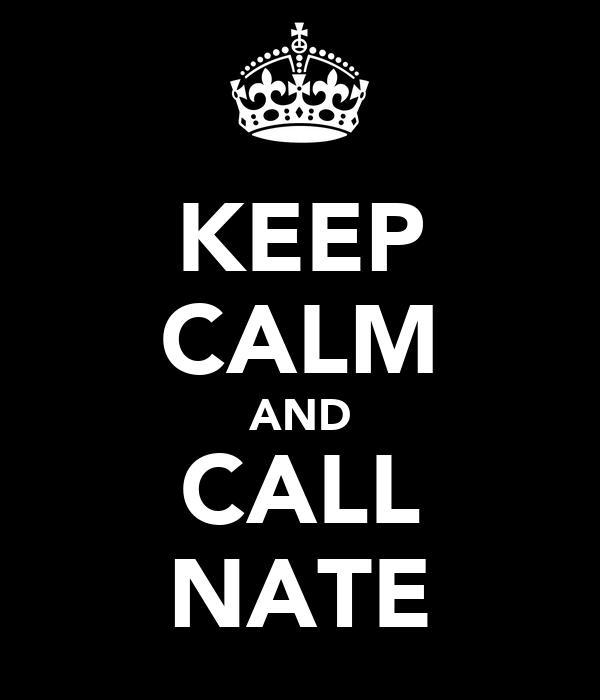 KEEP CALM AND CALL NATE