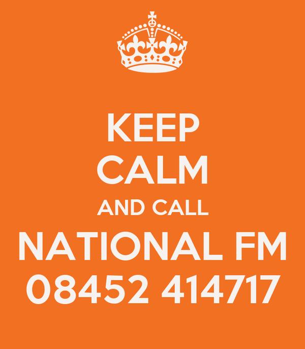 KEEP CALM AND CALL NATIONAL FM 08452 414717