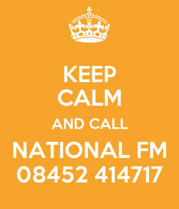 KEEP CALM AND CALL NATIONAL FM 08452 414717