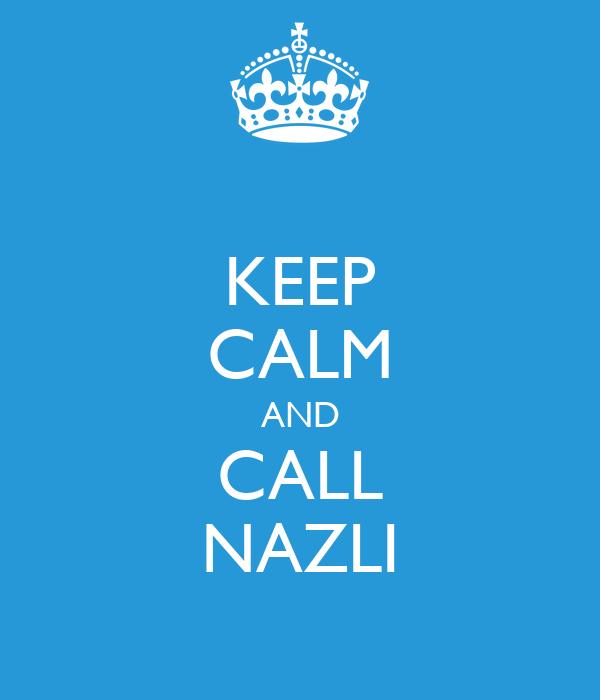 KEEP CALM AND CALL NAZLI