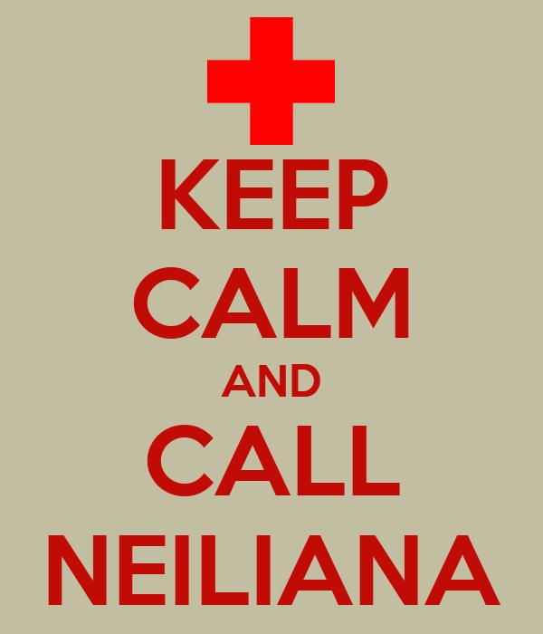 KEEP CALM AND CALL NEILIANA