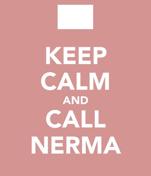 KEEP CALM AND CALL NERMA