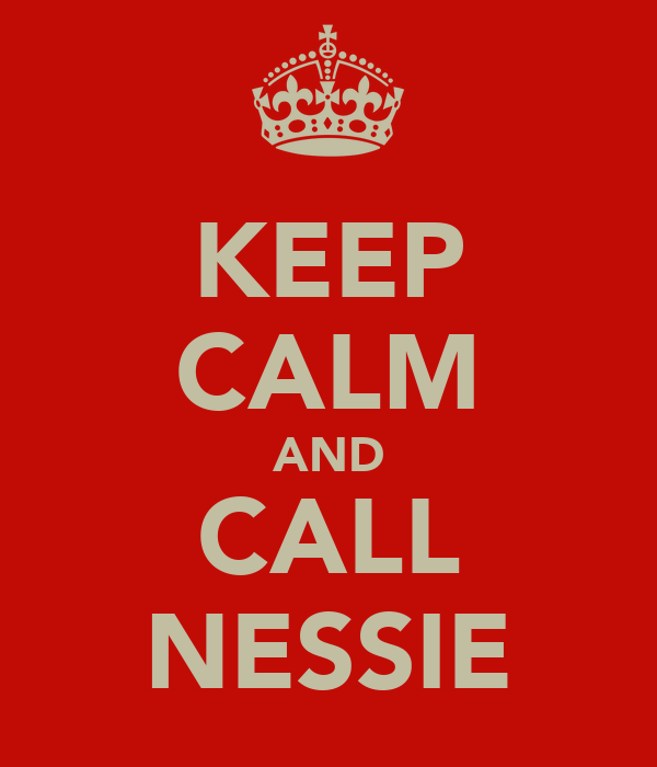 KEEP CALM AND CALL NESSIE