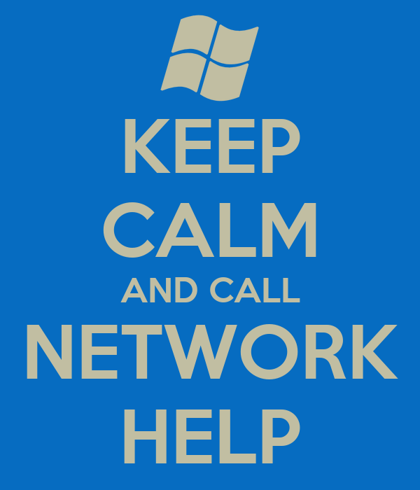 KEEP CALM AND CALL NETWORK HELP