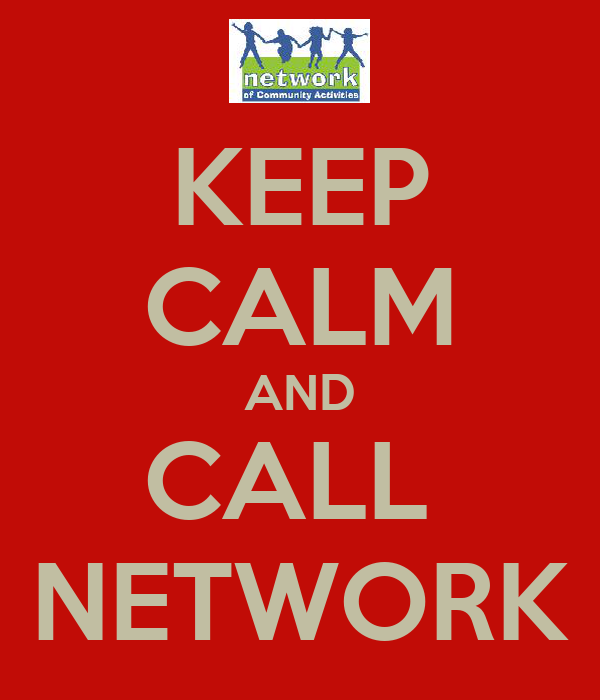 KEEP CALM AND CALL  NETWORK