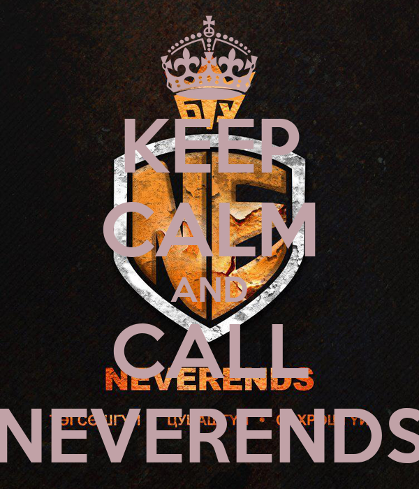 KEEP CALM AND CALL NEVERENDS