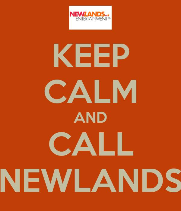 KEEP CALM AND CALL NEWLANDS
